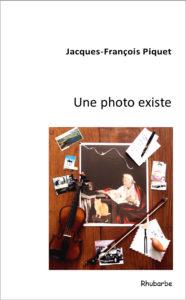 """Couverture du livre """"Une photo existe"""" par JF Piquet"""